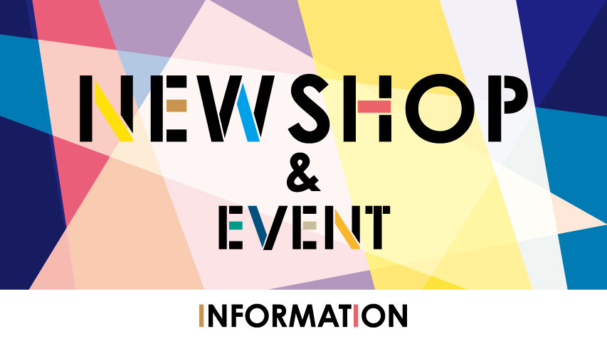NEW SHOP & EVENT INFORMATION