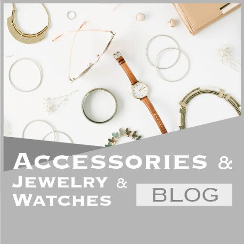 ACCESSORIES & JEWELRY & WATCHES BLOG