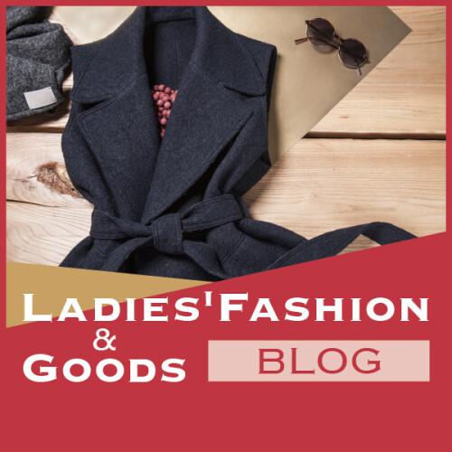 LADIES' FASHION & GOODS BLOG